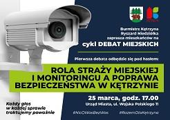 """Debata Miejska """"Rola Straży Miejskiej i monitoringu a poprawa bezpieczeństwa w Kętrzynie"""" – zapraszamy."""