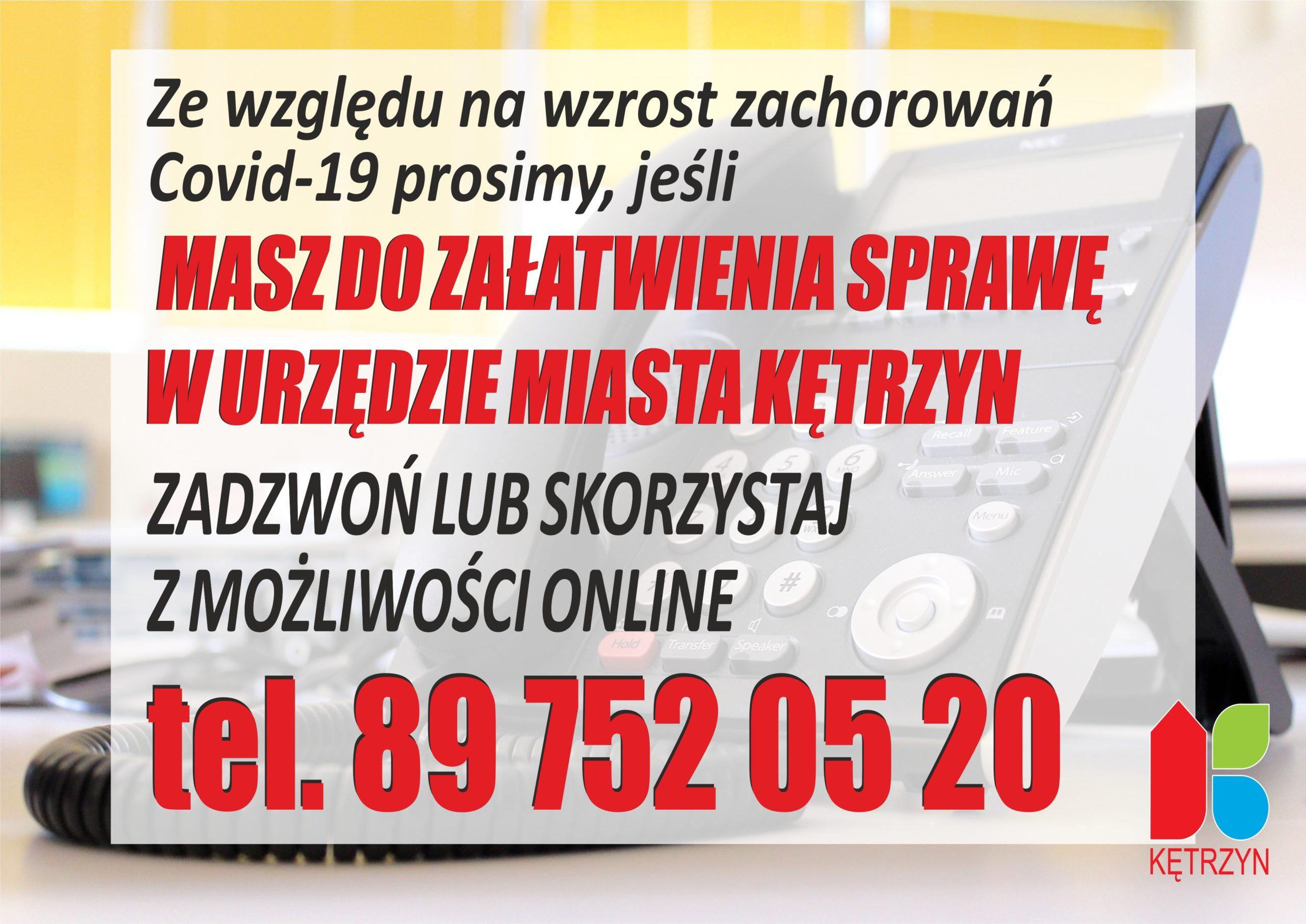 Grafika na której umieszczono tekst o treści: Ze względu na wzrost zachorowań na Covid-19 prosimy, jeśli Masz do załatwienia sprawę w Urzędzie Miasta Kętrzyn zadzwoń lub skorzystaj z możliwości online tel. 89 752 05 20