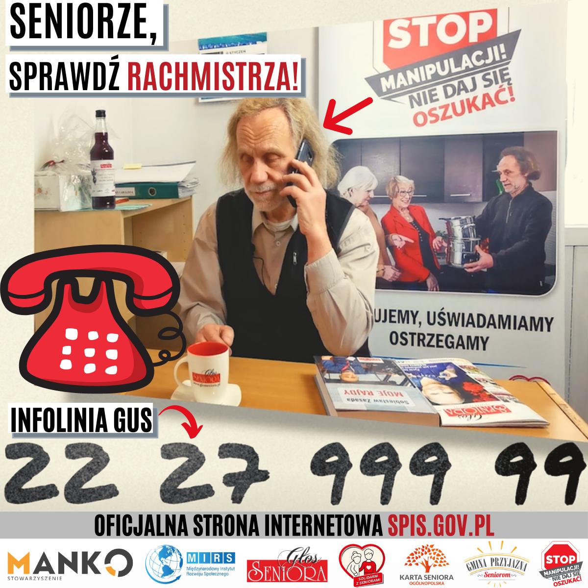 Na obrazku znajduje się senior z telefonem w ręku stojący przy ladzie, na której stoi kubek oraz leżą gazety. Na infografice widnieje czerwony telefon. Oraz treści. Seniorze, sprawdź rachmistrza. Stop manipulacji, nie daj się oszukać Podano też nr na infolinię : 22 27 999 99. Oficjalna strona internetowa spis.gov.pl